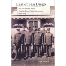 East of San Diego - The Lost History of the East San Diego Police Department 1912-1923 Paperback – Large Print, April 10, 2009 - Gary E. Mitrovich